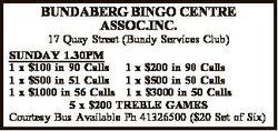 17 Quay Street (Bundy Services Club) SUNDAY 1.30PM 1 x $100 in 90 Calls 1 x $200 in 90 Calls 1 x...