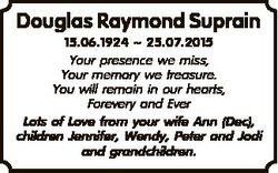 Douglas Raymond Suprain 15.06.1924  25.07.2015 Your presence we miss, Your memory we treasure. You w...