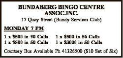 17 Quay Street (Bundy Services Club)   MONDAY 7 PM   1 x $500 in 90 Calls 1 x $500 in 50...
