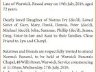 "RICHARDSON, Norma May ""Normie"" Late of Warwick. Passed away on 19th July, 2016, aged 72 years. Dearly loved Daughter of Norma Ivy (dec'd). Loved Sister of Gary, Mary, David, Dennis, Peter (dec'd), Michael (dec'd), John, Suzanne, Phillip (dec'd), James, Greg. Sister-in-law and Aunt to their families ..."