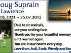 Doug Suprain of Lawrence 15.06.1924  25.07.2015 Dad, to sit and talk, see your smiling face. Thank you for your beautiful memory, until we met again. You are in our hearts every day. Love from Jodi, Scott, Wendy and family. 6397241aa