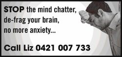the mind chatter, de-frag your brain, no more anxiety............ call Liz 0421 007 733