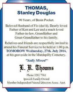 THOMAS, Stanley Douglas 90 Years, of Basin Pocket. Beloved Husband of Flo (dec'd). Dearly loved...