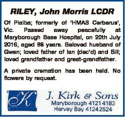 RILEY, John Morris LCDR Of Pialba; formerly of 'HMAS Cerberus', Vic. Passed away peacefully...
