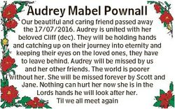 Audrey Mabel Pownall Our beautiful and caring friend passed away the 17/07/2016. Audrey is united wi...