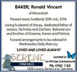 BAKER; Ronald Vincent of Moranbah Passed away Suddenly 20th July, 2016 Loving husband of Stacey, ded...