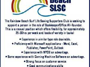 The Rainbow Beach Surf Life Saving Supporters Club is seeking to appoint a person in the role of Bookkeeper/Office All-Rounder. This is a casual position which offers flexibility, for approximately 25-30hrs per week and loads of variety in tasks! Send your applications and Resume directly to rainbowadmin@westnet.com ...