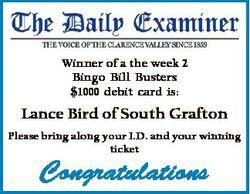 Winner of a the week 2 Bingo Bill Busters $1000 debit card is: Lance Bird of South Grafton Please br...