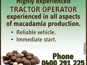 Highly experienced TRACTOR OPERATOR * Reliable vehicle. * Immediate start.  experienced in all aspects of macadamia production. Phone 0400 291 225