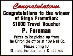 Congratulations Congratulations to the winner of Bingo Promotion: $1000 Travel Voucher P. Foreman Pr...