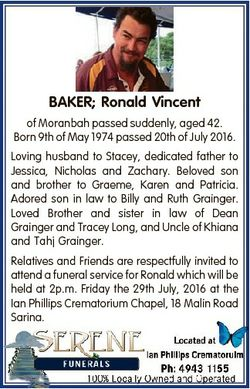 BAKER; Ronald Vincent of Moranbah passed suddenly, aged 42. Born 9th of May 1974 passed 20th of July...