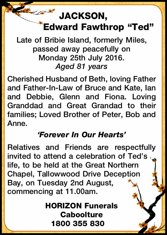 Late of Bribie Island, formerly Miles, passed away peacefully on Monday 25th July 2016. Age...