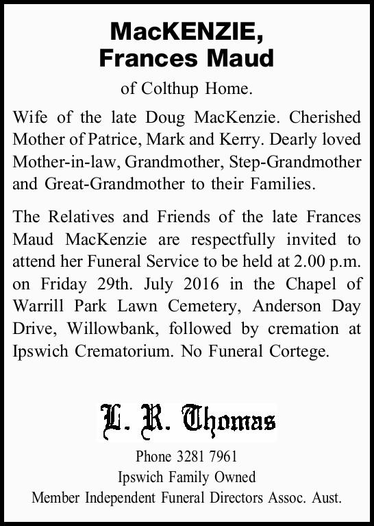 MacKENZIE, Frances Maud of Colthup Home. Wife of the late Doug MacKenzie. Cherished Mother of Pat...