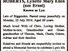 ROBERTS, Lynette Mary Ellen (nee Ernst) Known as Lyn Late of Biggenden. Passed away peacefully on Monday, 25 July 2016. Aged 69 years. Much loved Wife of Chris. Loving Mother, Mother-in-law, Grandmother and Greatgrandmother of Theresa, Mark, Cherie, Odette, Adrian and their families. Relatives and friends are respectfully invited to ...