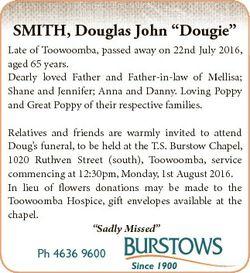 "SMITH, Douglas John ""Dougie"" Late of Toowoomba, passed away on 22nd July 2016, aged 65 yea..."