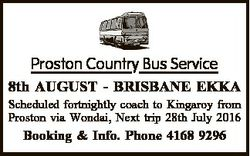 Proston Country Bus Service 8th AUGUST - BRISBANE EKKA Scheduled fortnightly coach to Kingaroy from...