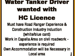 Water Tanker Driver wanted with HC Licence Ph: 0400 465 408 6393033aa Must have Road Ranger Experience & Construction Industry Induction (white/blue card) Work in Capella Area on civil roadwork experience is required Own Accommodation will be Necessary in Local area