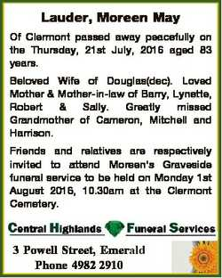 Lauder, Moreen May Of Clermont passed away peacefully on the Thursday, 21st July, 2016 aged 83 years...