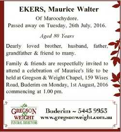 EKERS, Maurice Walter Of Maroochydore. Passed away on Tuesday, 26th July, 2016. Aged 80 Years Dearly...
