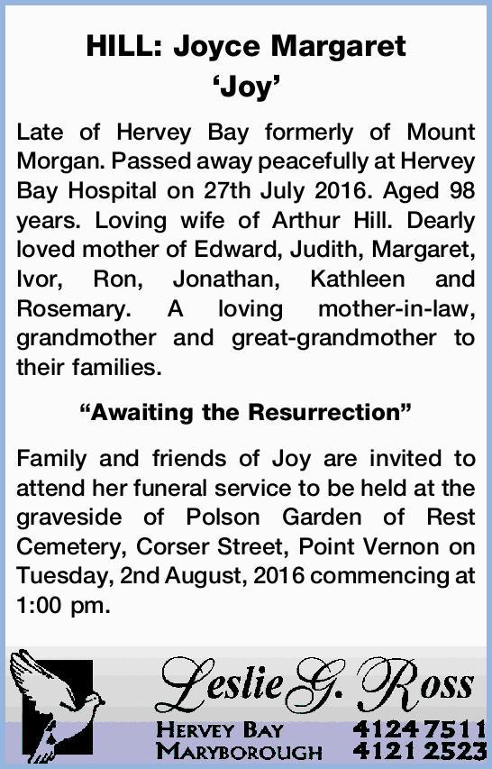 HILL: Joyce Margaret    'Joy'    Late of Hervey Bay formerly of Mount Morgan....