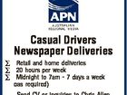 Casual Drivers Newspaper Deliveries  Retail and home deliveries  20 hours per week  Midnight to 7am - 7 days a week as required) Send CV or inquiries to Chris Allen chris.allen apn.com.au or call 0419 668 661