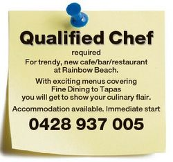 Qualified Chef required For trendy, new cafe/bar/restaurant at Rainbow Beach. With exciting menus co...