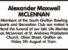 Alexander Maxwell MCLENNAN Members of the South Grafton Bowling Sports and Recreation Club are invited to attend the funeral of our late Life Member, Max McLennan at St. Andrews Presbyterian Church, Oliver Street, Grafton on Friday 5th August at 11am.