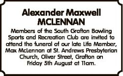 Alexander Maxwell MCLENNAN Members of the South Grafton Bowling Sports and Recreation Club are invit...