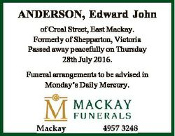 ANDERSON, Edward John of Creal Street, East Mackay. Formerly of Shepparton, Victoria Passed away pea...