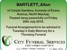 BARTLETT, Allan of Carlyle Gardens, formerly of Evans Avenue, North Mackay. Passed away peacefully on Friday 29th July 2016. Funeral Arrangements to be advised in Tuesday's Daily Mercury for a Thursday Funeral