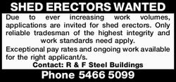 SHED ERECTORS WANTED Due to ever increasing work volumes, applications are invited for shed erect...