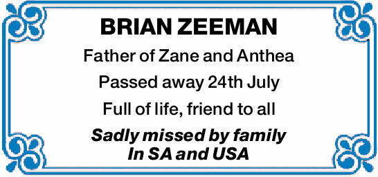 Father of Zane and Anthea Passed away 24th July Full of life, friend to all Sadly missed by famil...