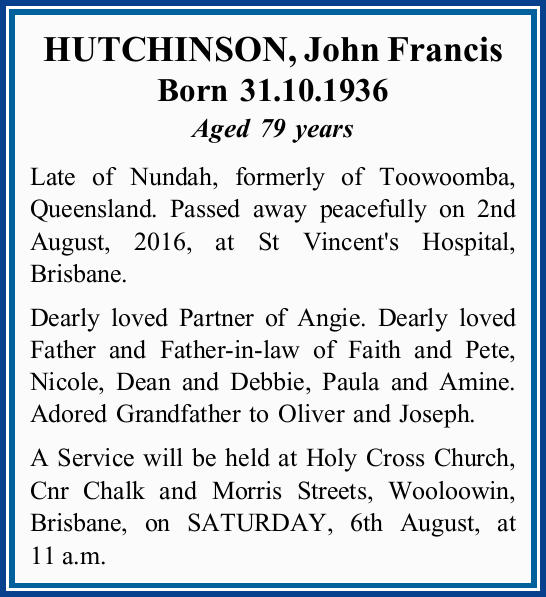Born 31.10.1936 Aged 79 years Late of Nundah, formerly of Toowoomba, Queensland. Passed awa...