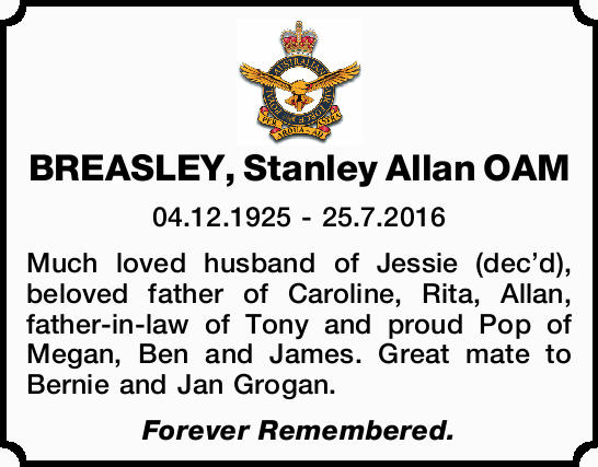BREASLEY, Stanley Allan OAM 04.12.1925 - 25.7.2016 Much loved husband of Jessie (dec'd), be...