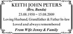 KEITH JOHN PETERS (Bro, Bunda) 23.08.1950 ~ 15.08.2009 Loving Husband, Father, Grandfather &...