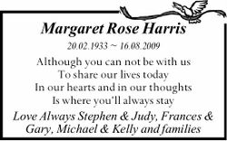 Margaret Rose Harris 20.02.1933 ~ 16.08.2009 Although you can not be with us To share our lives t...