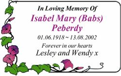 In Loving Memory Of Isabel Mary (Babs) Peberdy 01.06.1918 ~ 13.08.2002 Forever in our hearts Lesl...
