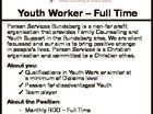 Youth Worker - Full Time Person Services Bundaberg is a non-for profit organisation that provides Family Counselling and Youth Support in the Bundaberg area. We are client focussed and our aim is to bring positive change in people's lives. Person Services is a Christian organisation and committed to a Christian ...