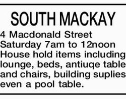 SOUTH MACKAY 4 Macdonald Street Saturday 7am to 12noon House hold items including lounge, beds, a...