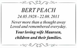 BERT PEACH 24.05.1928 - 22.08. 2011 Never more than a thought away Loved and remembered everyday....