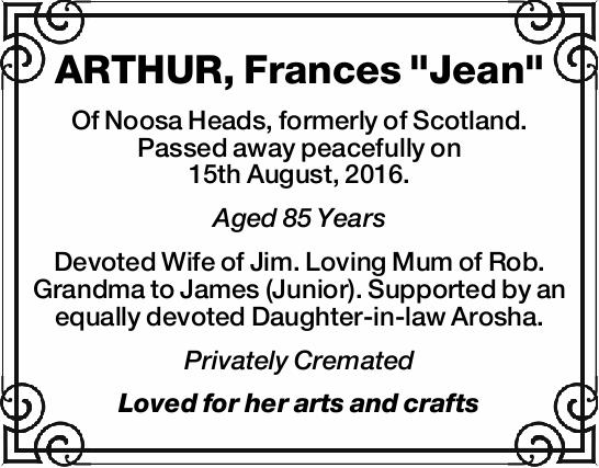 "ARTHUR, Frances ""Jean"" Of Noosa Heads, formerly of Scotland. Passed away peacefully on..."