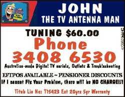 THE TV ANTENNA MAN TUNING $60.00 Phone 3408 6530 4709829abHC JOHN Australian-made Digital TV aerials...