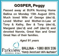 GOSPER, Peggy Passed away at BUPA Nursing Home Ballina on Monday 15th August 2016. Much loved Wife o...