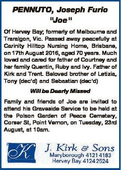 "PENNUTO, Joseph Furio ""Joe"" Of Hervey Bay; formerly of Melbourne and Traralgon, Vic. Passe..."