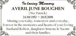 In loving Memory AVERIL JUNE BOUGHEN (Nee Patrick) 24/10/1952  20/8/2008 Missing you today, tomorrow...