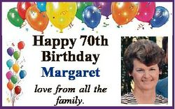 Happy 70th Birthday Margaret love from all the family.