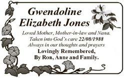 Gwendoline Elizabeth Jones Loved Mother, Mother-in-law and Nana. Taken into God's care 22/08/198...