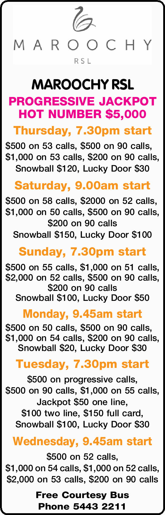 MAROOCHY RSL PROGRESSIVE JACKPOT HOT NUMBER $5,000 Thursday, 7.30pm start $500 on 53 calls, $500...