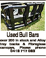 Used Bull Bars over 200 in stock and Alloy tray backs & Fibreglass canopys.