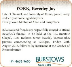 YORK, Beverley Joy Late of Brassall, and formerly of Roma, passed away suddenly at home, aged 64 yea...